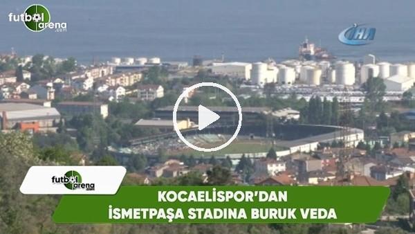 'Kocaelispor'dan 46 yıllık İsmetpaşa'ya buruk veda