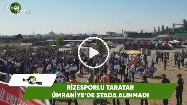 Rizesporlu taraftalar Ümraniye'de stada alınmadı