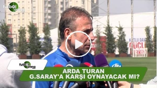 Arda Turan, Galatasaray maçında oynayacak mı?
