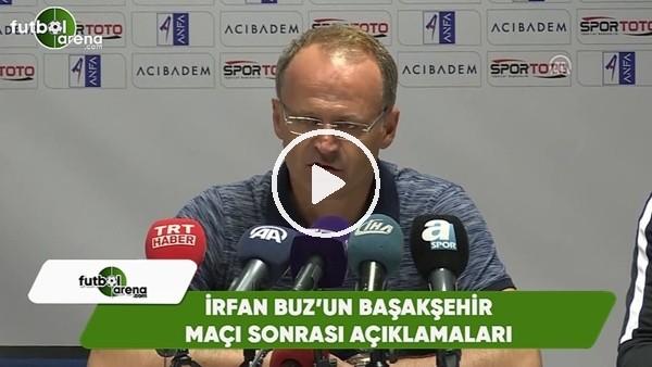 İrfan Buz'un Başakşehir maçı sonrası açıklamaları