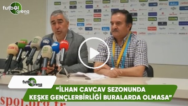 """Samet Aybaba: """"İlhan Cavcav sezonunda keşke Gençlerbirliği buralarda olmasa"""""""