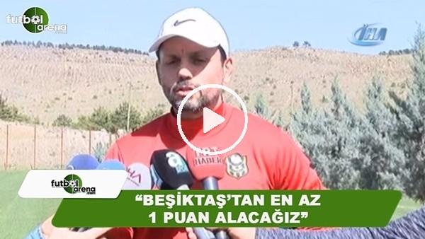 """Erol Bulut: """"Beşiktaş'tan en az 1 puan alacağız"""""""