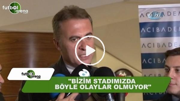 """Fikret Orman: """"Bizim stadımızda böyle olaylar olmuyor"""""""