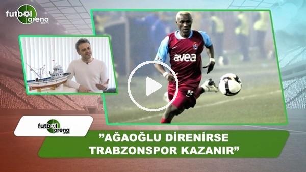 """Olcay Çakır: """"Ahmet Ağaoğlu direnirse Trabzonspor kazanır"""""""