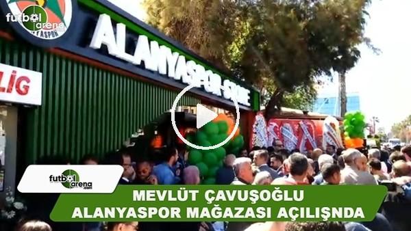 Alanyaspor Mağazası, Dışişleri Bakanı Mevlüt Çavuşoğlu'nun katılımı ile açıldı