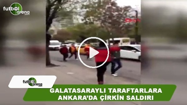 Galatasaraylı taraftarlara Ankara'da çirkin saldırı!