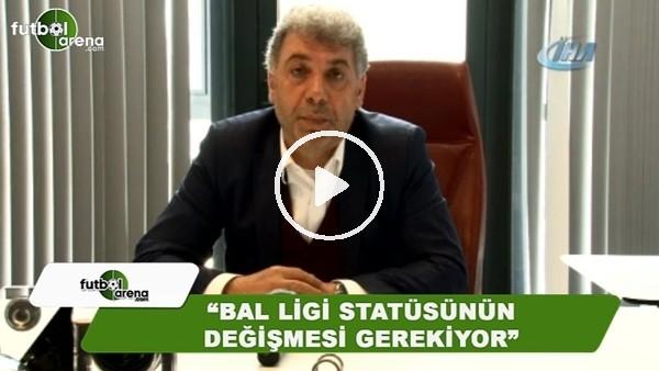 """Muammer Saka: """"BAL Ligi statüsünün değişmesi gerekiyor"""""""