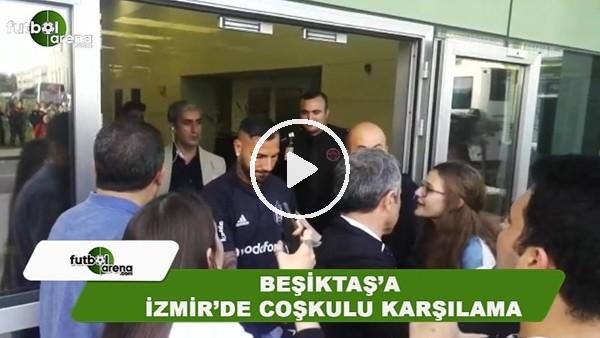 Beşiktaş kafilesine İzmir'de coşkulu karşılama