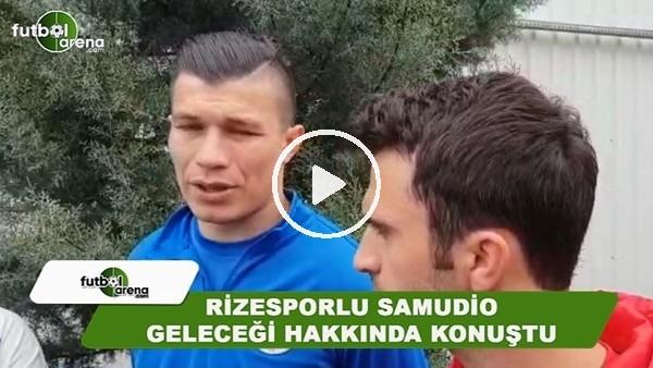 Rizesporlu Samudio geleceği hakkında konuştu