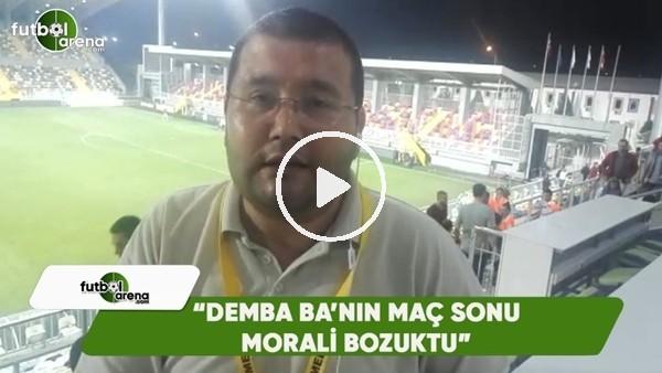 """Ahmet Tekin: """"Demba Ba'nın maç sonu morali bozuktu"""""""