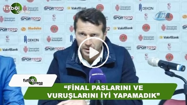 """Bayram Bektaş: """"Final paslarını ve vuruşlarını iyi yapamadık"""""""