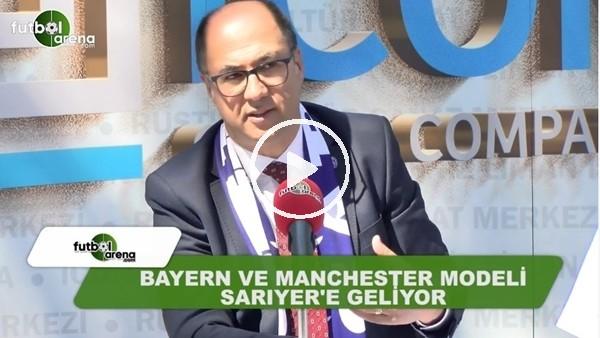 Bayern Münih ve Manchester City modeli Sarıyer'e geliyor