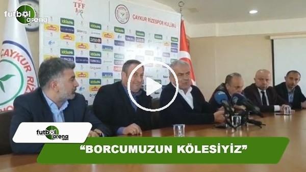 """Çaykur Rizespor Başkanı Hasan Kemal Yardımcı: """"Borcumuzun kölesiyiz"""""""