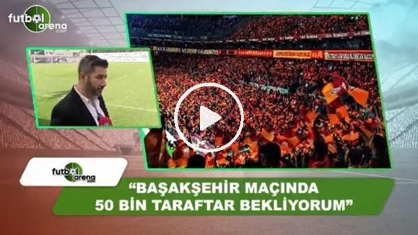 """Ali Naci Küçük: """"Başakşehir maçında 50 Bin taraftar bekliyorum"""""""