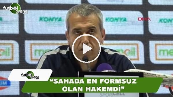 """Kemal Özdeş: """"Sahada en formsuz hakemdi"""""""