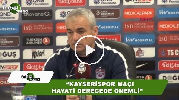 """Rıza Çalımay: """"Kayserispor maçı hayati derede önemli"""""""