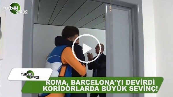 Roma, Barcelona'yı devirdi koridorlarda büyük sevinç yaşandı
