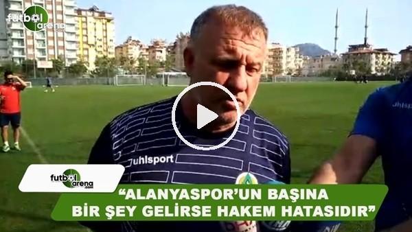 """Mesut Bakkal: """"Alanyaspor'un başına bir şey gelirse hakem hatasıdır"""""""