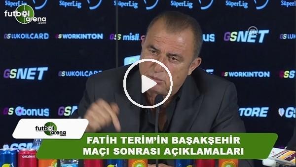 Fatih Terim'in Bşakşehir maçı sonrası açıklamaları