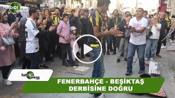 Fenerbahçe - Beşiktaş derbisi öncesi bayram havası