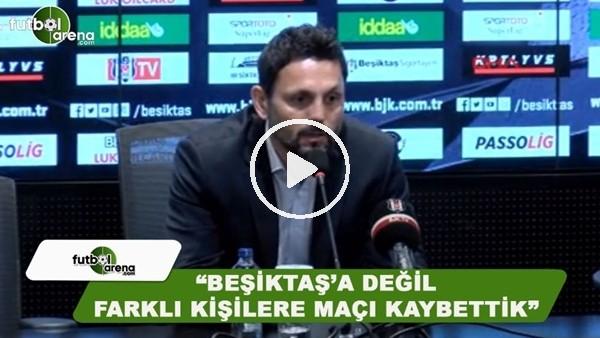 """Erol Bulut: """"Beşiktaş'a değil farklı kişilere maçı kaybettik"""""""