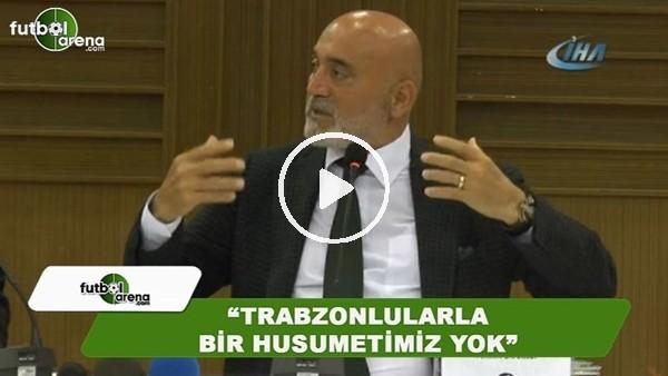 """Hikmet Karaman: """"Trabzonlularla bir husumetimiz yok"""""""