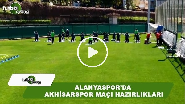 Alanyaspor'da Akhisarspor maçı hazırlıkları