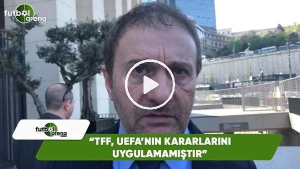 """Hürser Tekinoktay: """"'TFF, UEFA'nın kararlarını uygulamamıştır"""""""