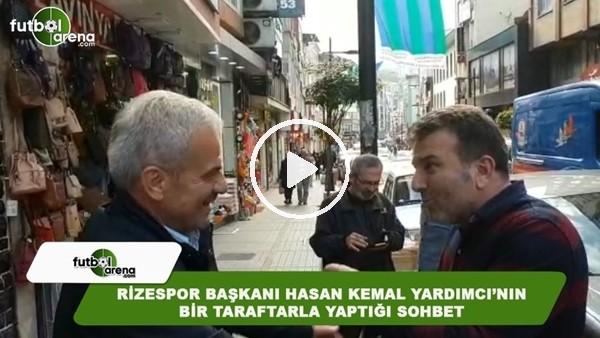 Hasan Kemal Yardımcı, Rize sokaklarında bir taraftarla sohbet etti