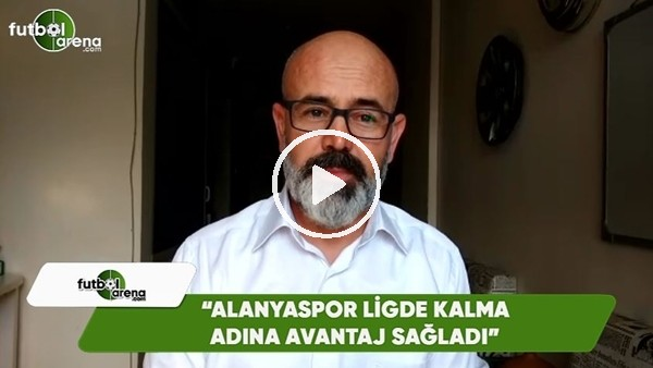 """Ercan Yıldırım: """"Alanyaspor ligde kalma adına avantaj sağladı"""""""
