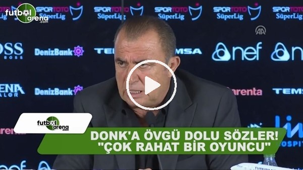 "Fatih Terim'den Donk'a övgüler! ""Çok rahat bir oyuncu"""