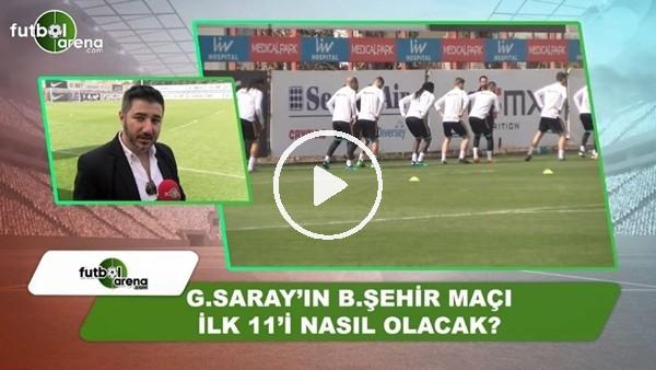 Galatasaray'ın Başakşehir maçında ilk 11'i nasıl olacak?