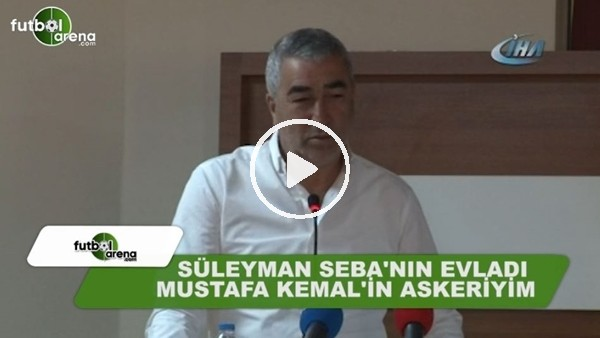 """Samet Aybaba: """"Süleyman Seba'nın evladı, Mustafa Kemal'in askeriyim"""""""