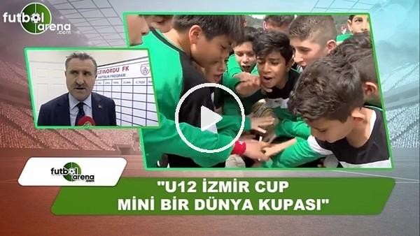 """Spor Bakanı Osman Aşkın Bak: """"U12 İzmir Cup mini bir dünya kupası"""""""