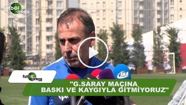 """Abdullah Avcı: """"Galatasaray maçına baskı ve kaygıyla gitmiyoruz"""""""