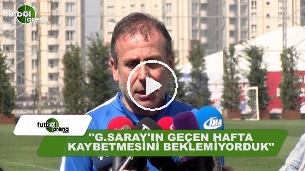 """Abdullah Avcı: """"Galatasaray'ın geçen hafta yenilmesini beklemiyotduk"""""""