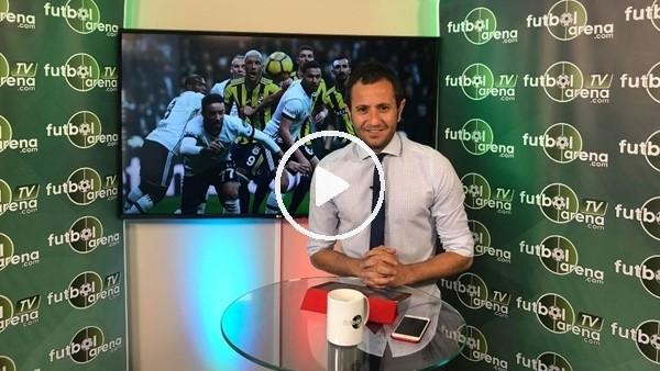 Derbi Özel - Fenerbahçe - Beşiktaş | FutbolArena TV