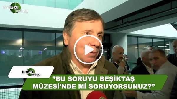 """Metin Tekin: """"Bu soruyu Beşiktaş müzesinde mi soruyorsunuz?"""""""