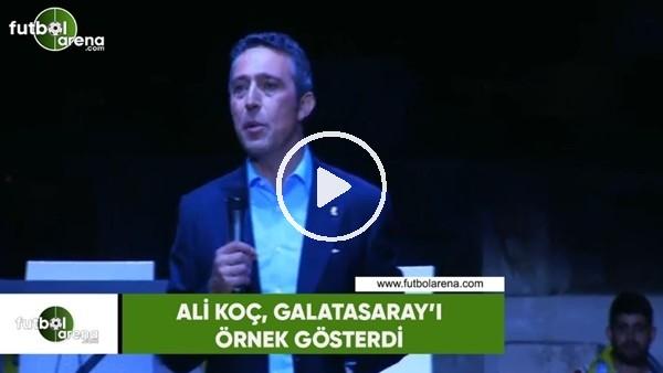 Ali Koç, Galatasaray'ı örnek gösterdi