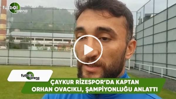 Çaykur Rizespor'da Kaptan Orhan Ovacıklı şampiyonğu anlattı