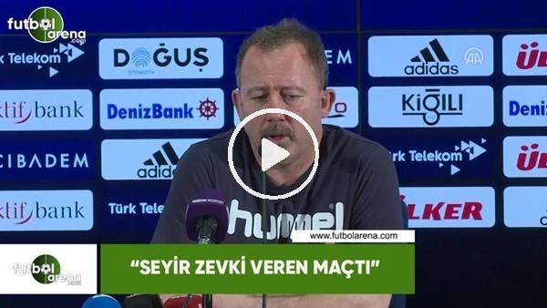 """Sergen Yalçın: """"Seyir zevki veren maçtı"""""""