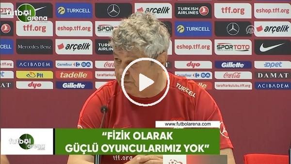 """Lucescu: """"Fizik olarak güçlü oyuncularımız yok"""""""