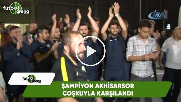 Şampiyon Akhisarspor coşkuyla karşılandı