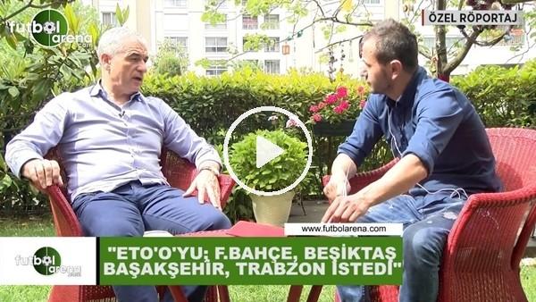 """Rıza Çalımbay: """"Eto'o'yu, Fenerbahçe, Beşiktaş, Başakşehir ve Trabzonspor istedi"""""""