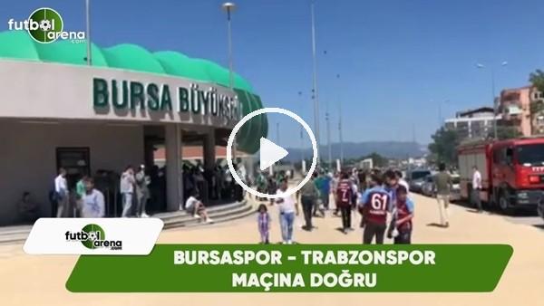 Bursaspor - Trabzonspor maçı öncesi iki takım taraftarı bir arada