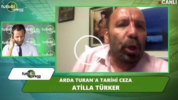 """Atilla Türker: """"Arda Turan hiçbir yerde oynayamaz, FIFA'nın talimatları belli"""""""