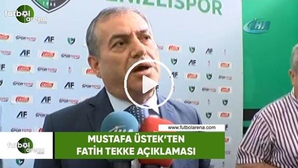 'Denizlispor Başkanı Mustafa Üstek'ten Fatih Tekke açıklaması
