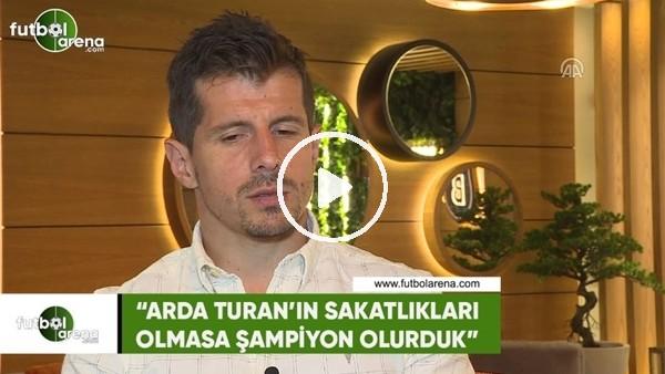 """Emre Belözoğlu: """"Arda Turan'ın sakatlıkları olmasa biz şampiyon olurduk"""""""