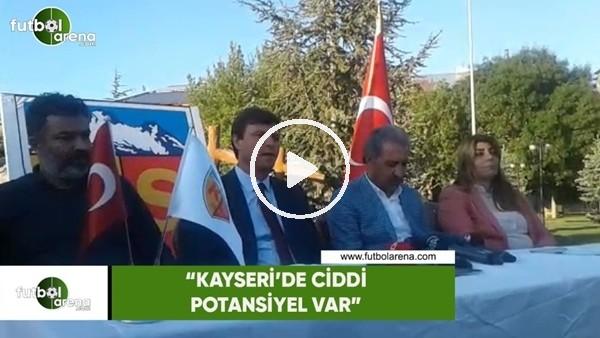 """Ertuğrul Sağlam: """"Kayseri'de ciddi potansiyel var"""""""