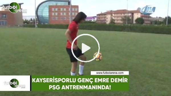Kayserisporlu genç Emre Demir, PSG idmanında!